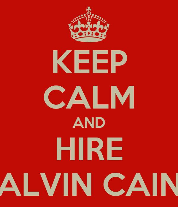 KEEP CALM AND HIRE ALVIN CAIN
