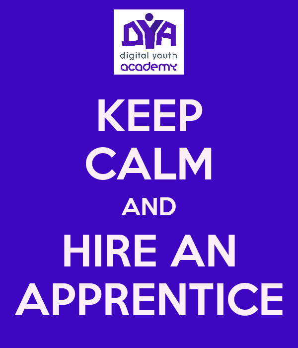 KEEP CALM AND HIRE AN APPRENTICE