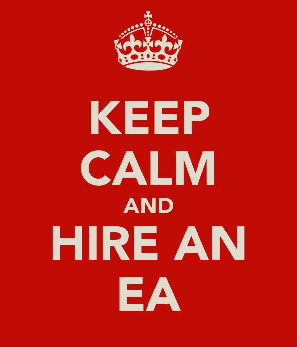 KEEP CALM AND HIRE AN EA