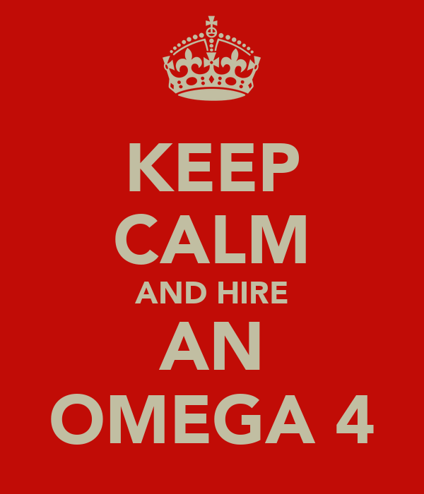 KEEP CALM AND HIRE AN OMEGA 4