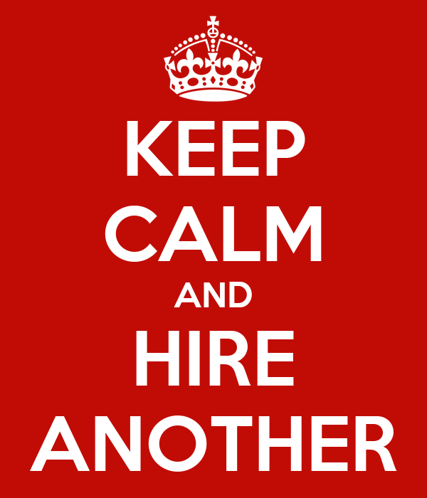KEEP CALM AND HIRE ANOTHER