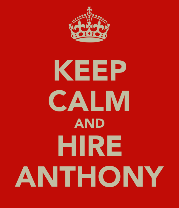 KEEP CALM AND HIRE ANTHONY