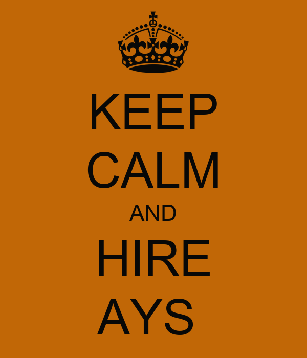 KEEP CALM AND HIRE AYS
