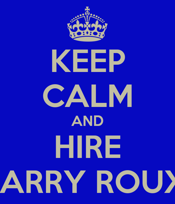 KEEP CALM AND HIRE BARRY ROUX