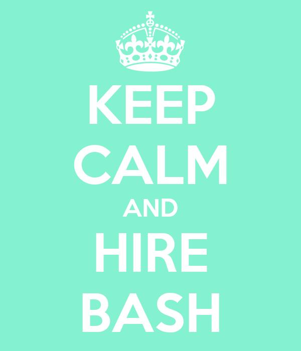 KEEP CALM AND HIRE BASH