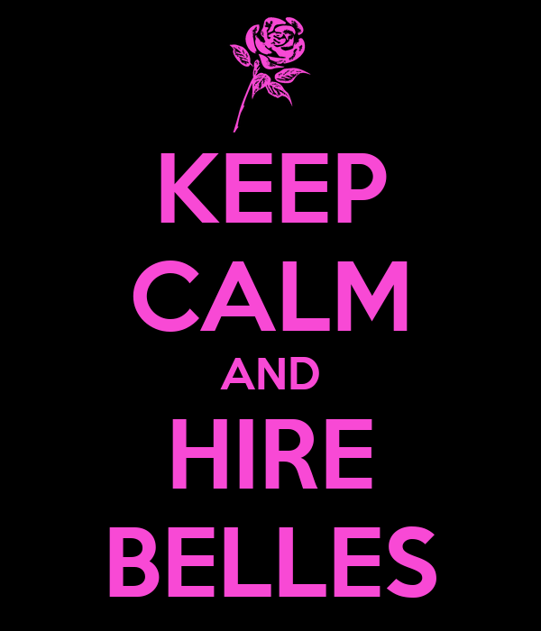 KEEP CALM AND HIRE BELLES
