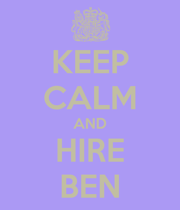 KEEP CALM AND HIRE BEN