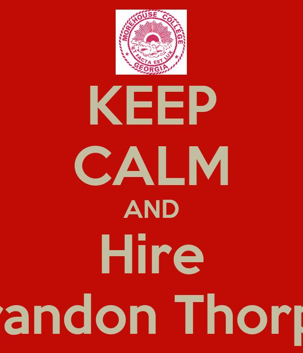 KEEP CALM AND Hire Brandon Thorpe