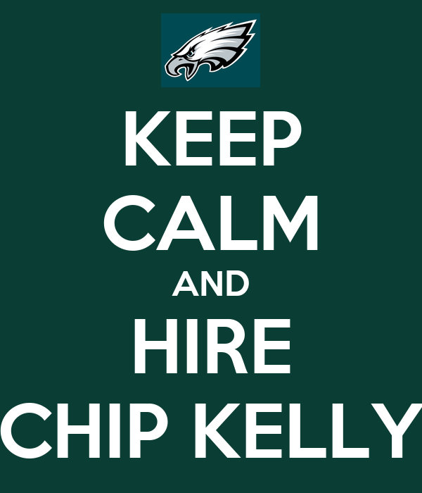 KEEP CALM AND HIRE CHIP KELLY