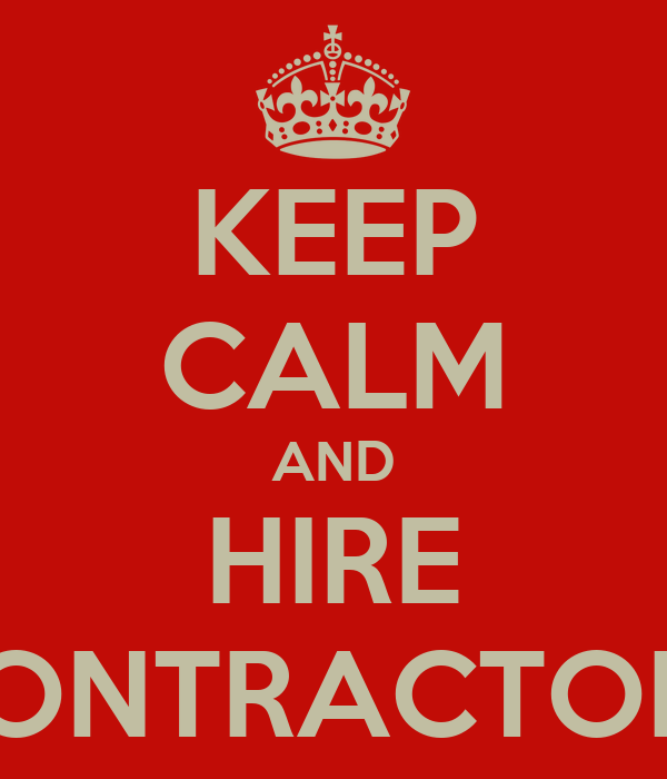 KEEP CALM AND HIRE CONTRACTORS