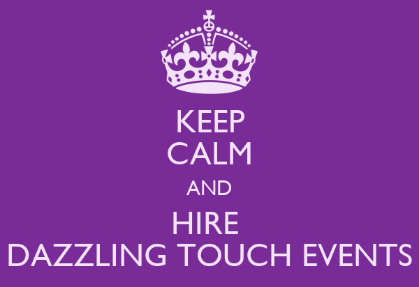 KEEP CALM AND HIRE  DAZZLING TOUCH EVENTS