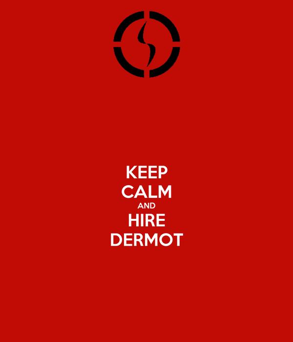 KEEP CALM AND HIRE DERMOT