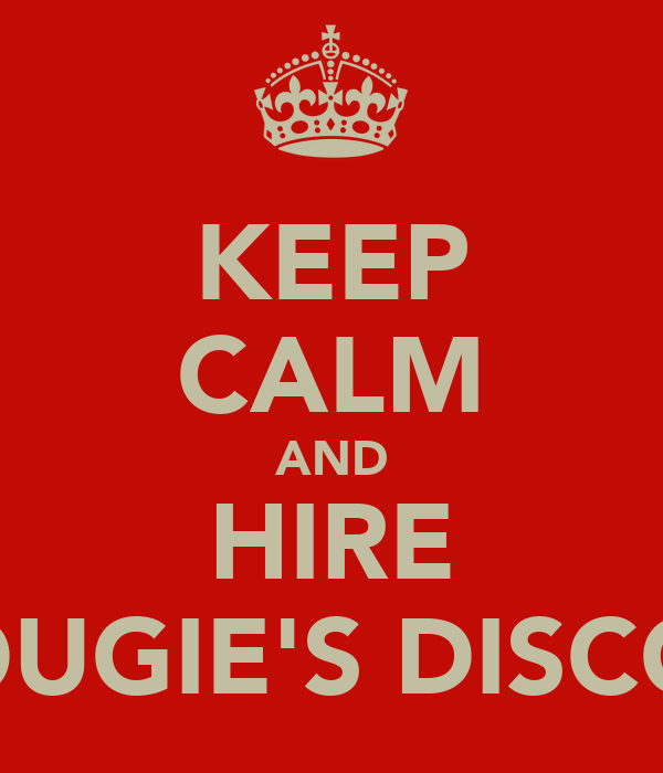 KEEP CALM AND HIRE DOUGIE'S DISCO'S
