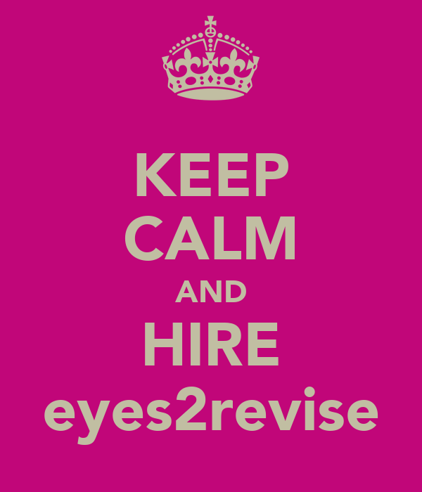 KEEP CALM AND HIRE eyes2revise