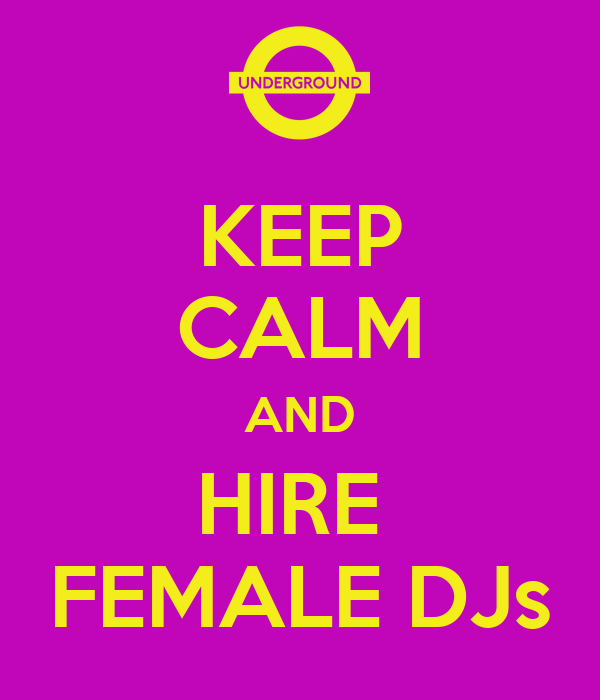 KEEP CALM AND HIRE  FEMALE DJs