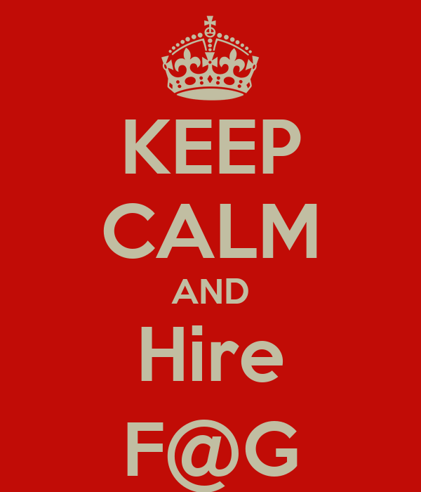 KEEP CALM AND Hire F@G