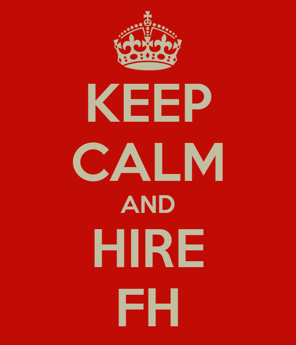 KEEP CALM AND HIRE FH