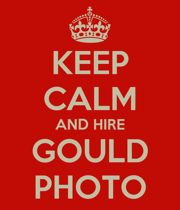 KEEP CALM AND HIRE GOULD PHOTO