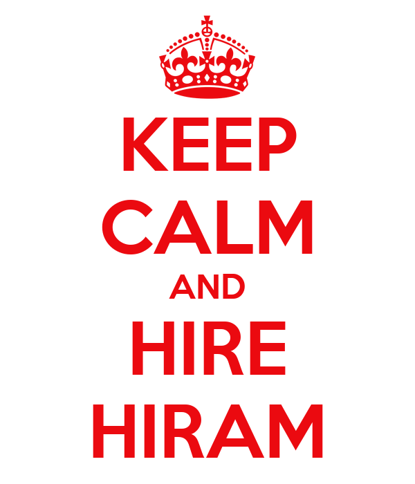 KEEP CALM AND HIRE HIRAM
