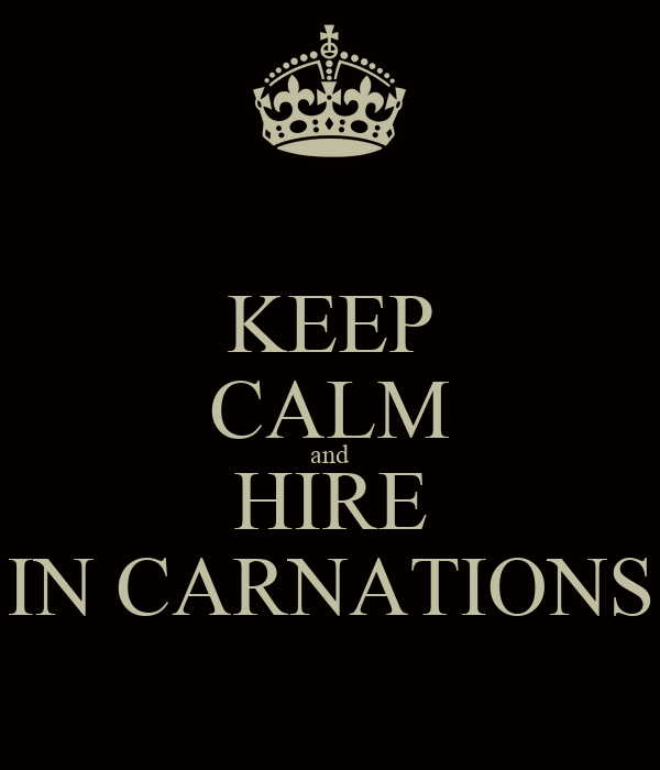 KEEP CALM and HIRE IN CARNATIONS
