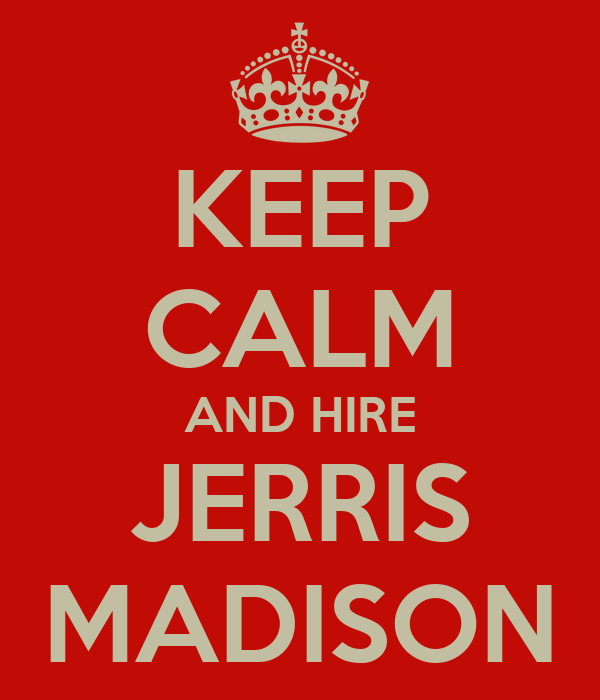 KEEP CALM AND HIRE JERRIS MADISON