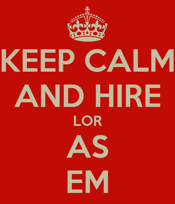 KEEP CALM AND HIRE LOR AS EM