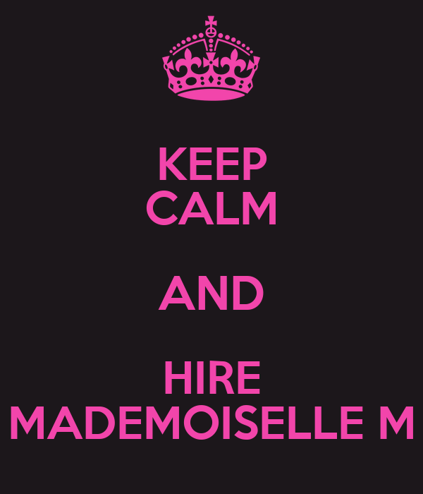 KEEP CALM AND HIRE MADEMOISELLE M