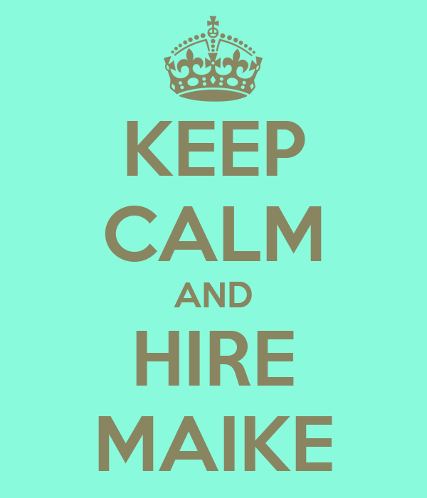 KEEP CALM AND HIRE MAIKE