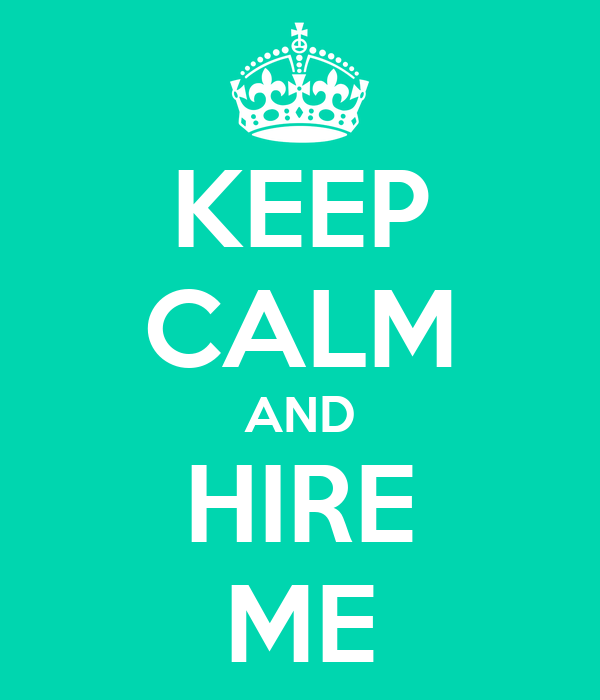 KEEP CALM AND HIRE ME