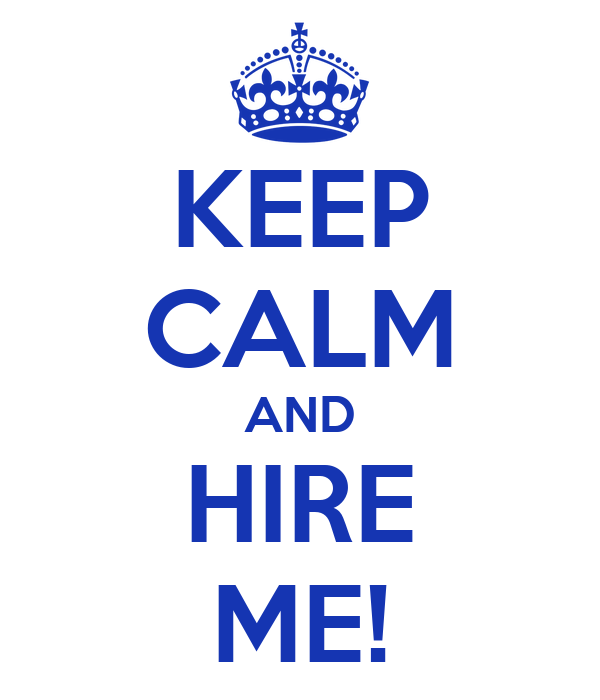 KEEP CALM AND HIRE ME!