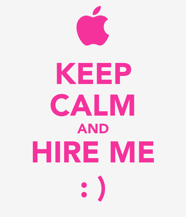 KEEP CALM AND HIRE ME : )