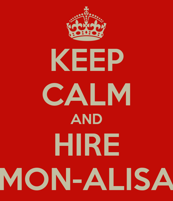 KEEP CALM AND HIRE MON-ALISA