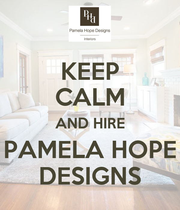 KEEP CALM AND HIRE PAMELA HOPE DESIGNS