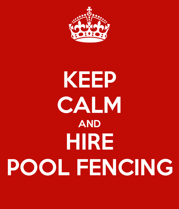 KEEP CALM AND HIRE POOL FENCING
