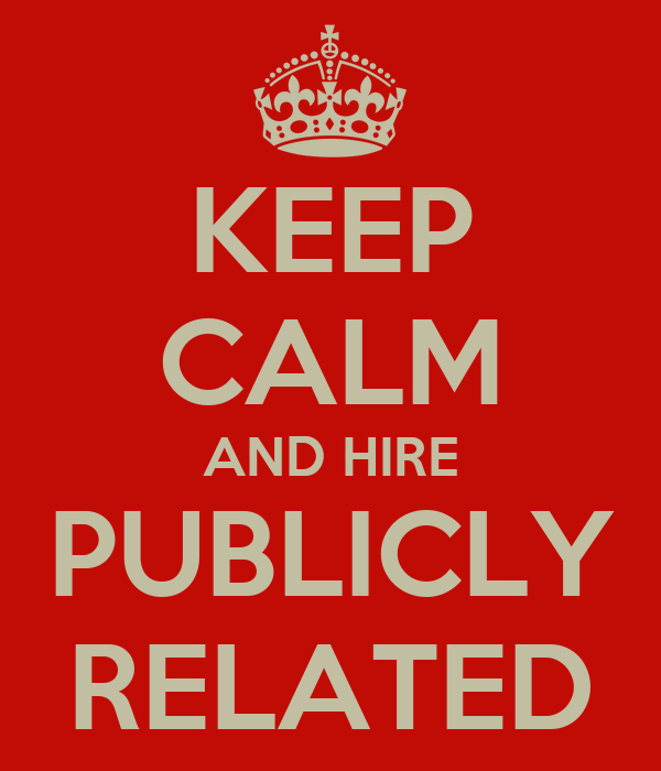 KEEP CALM AND HIRE PUBLICLY RELATED
