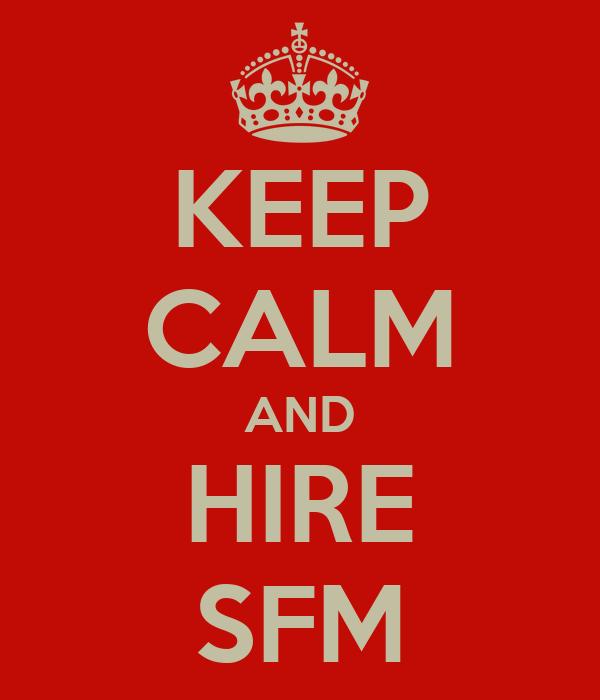 KEEP CALM AND HIRE SFM
