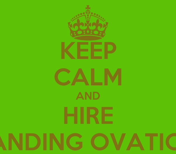 KEEP CALM AND HIRE STANDING OVATIONS