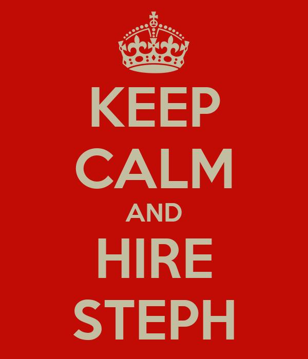 KEEP CALM AND HIRE STEPH