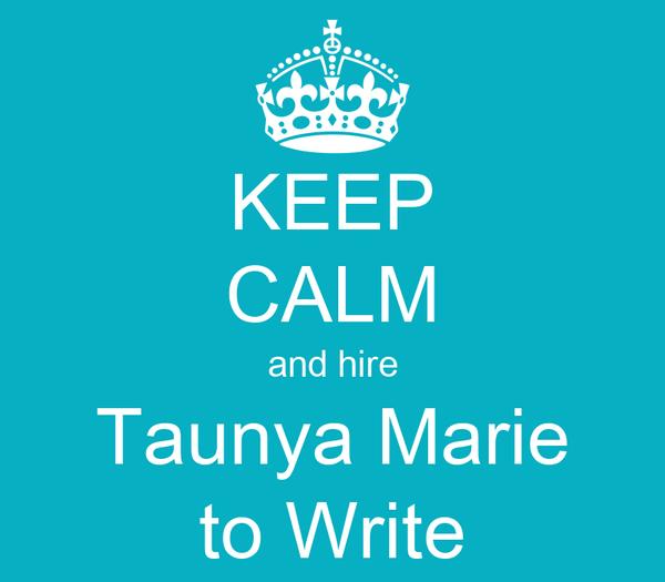 KEEP CALM and hire Taunya Marie to Write