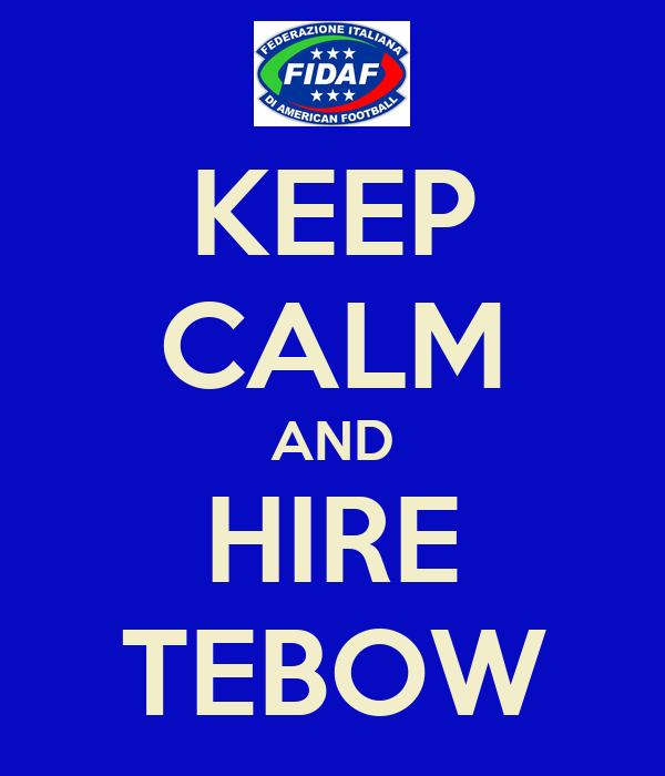 KEEP CALM AND HIRE TEBOW