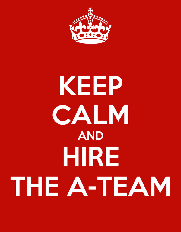 KEEP CALM AND HIRE THE A-TEAM