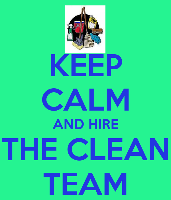 KEEP CALM AND HIRE THE CLEAN TEAM