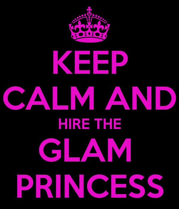 KEEP CALM AND HIRE THE GLAM  PRINCESS