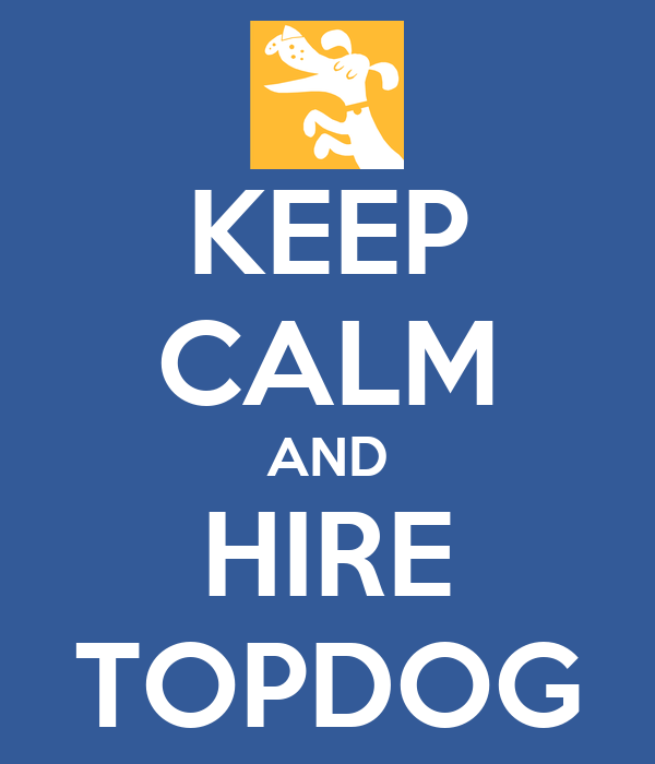 KEEP CALM AND HIRE TOPDOG