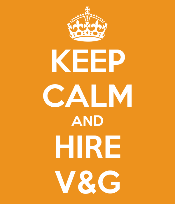 KEEP CALM AND HIRE V&G