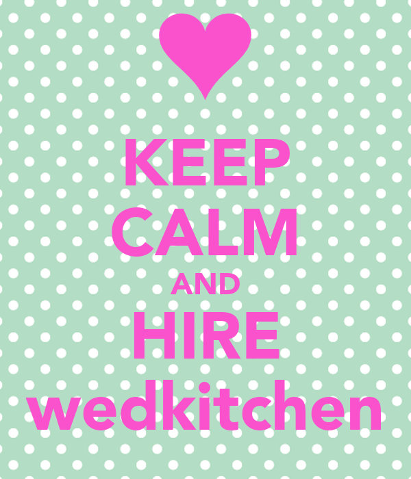 KEEP CALM AND HIRE wedkitchen