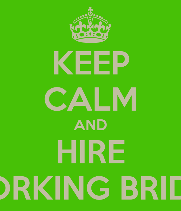 KEEP CALM AND HIRE WORKING BRIDES