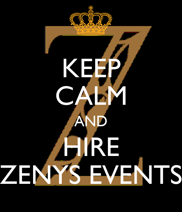 KEEP CALM AND HIRE ZENYS EVENTS