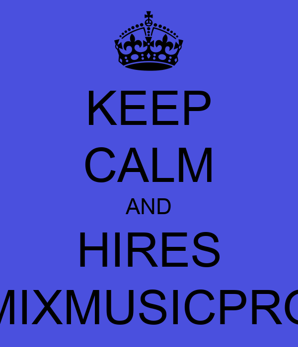 KEEP CALM AND HIRES MIXMUSICPRO