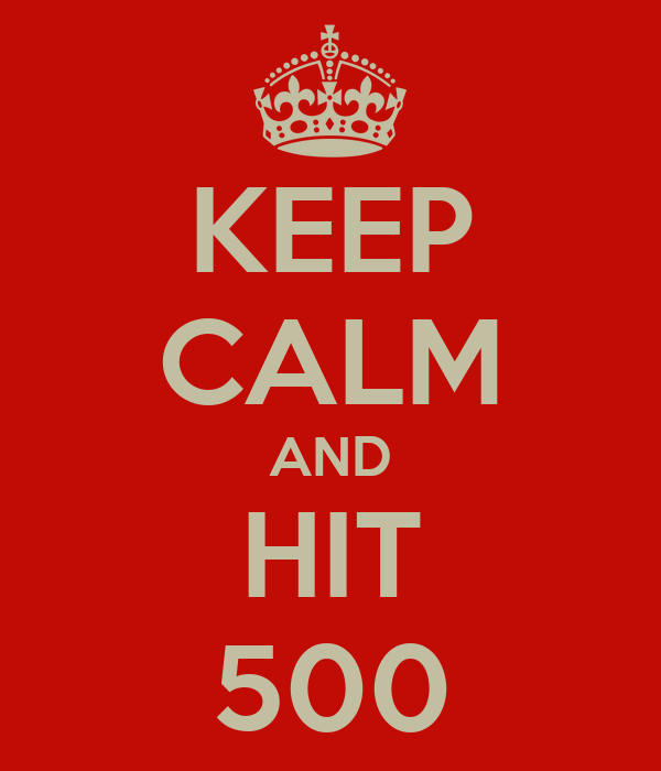 KEEP CALM AND HIT 500